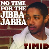 Timid - No Time For The Jibba Jabba