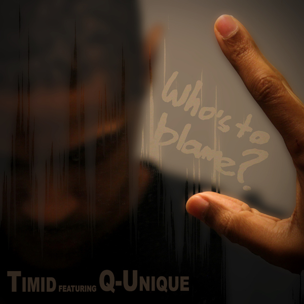 Timid featuring Q-Unique - Who's to Blame?